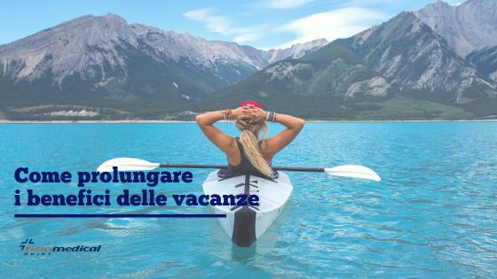 Pochi e semplici consigli per prolungare i benefici delle vacanze al rientro.